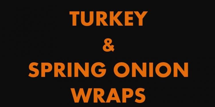 Turkey & spring onion wraps