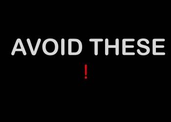 AVOID THESE